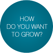 How do you want to grow