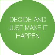 Decide and just make it happen