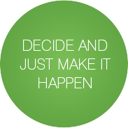 Decide and just make it happen