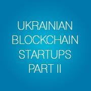 Ukrainian Blockchain Startups, Part II